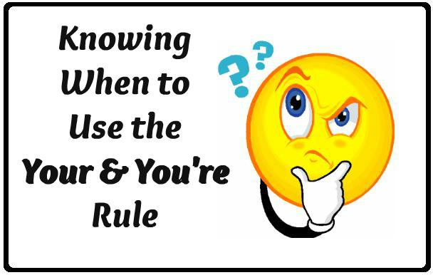 Knowing When to Use the Your and You're Rule