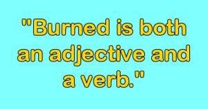 The word burned is both an adjective and a verb