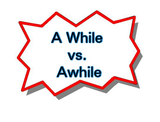 A While vs. Awhile – Which To Use?