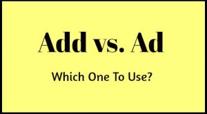 Add vs. Ad - Which One Should You Use?