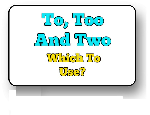 To, Too And Two – Which To Use?