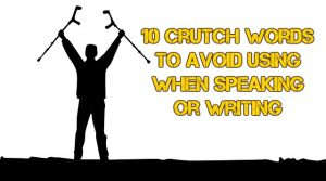 10 Crutch Words To Avoid Using When Speaking or Writing