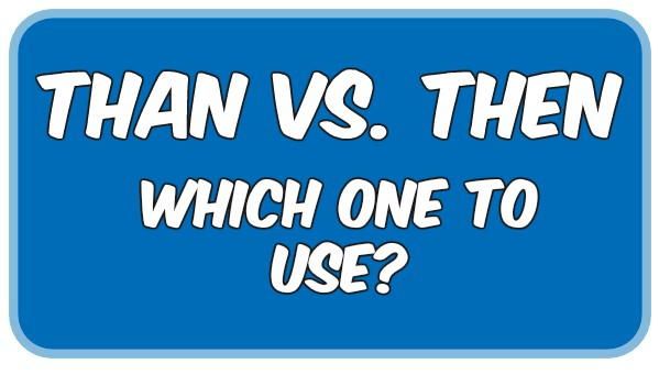 Than vs. Then – Which One To Use?