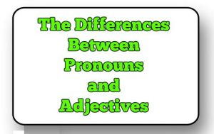 The Differences Between Pronouns and Adjectives