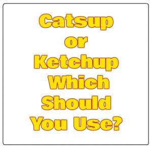Catsup or Ketchup Which Should You Use?