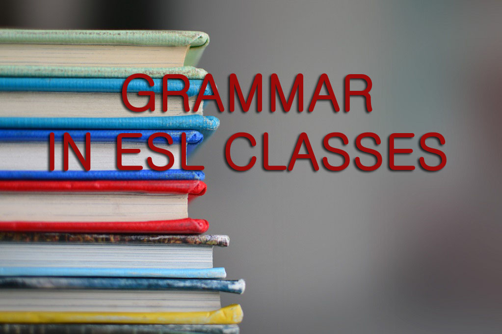 Should Grammar be Taught in ESL Classes?